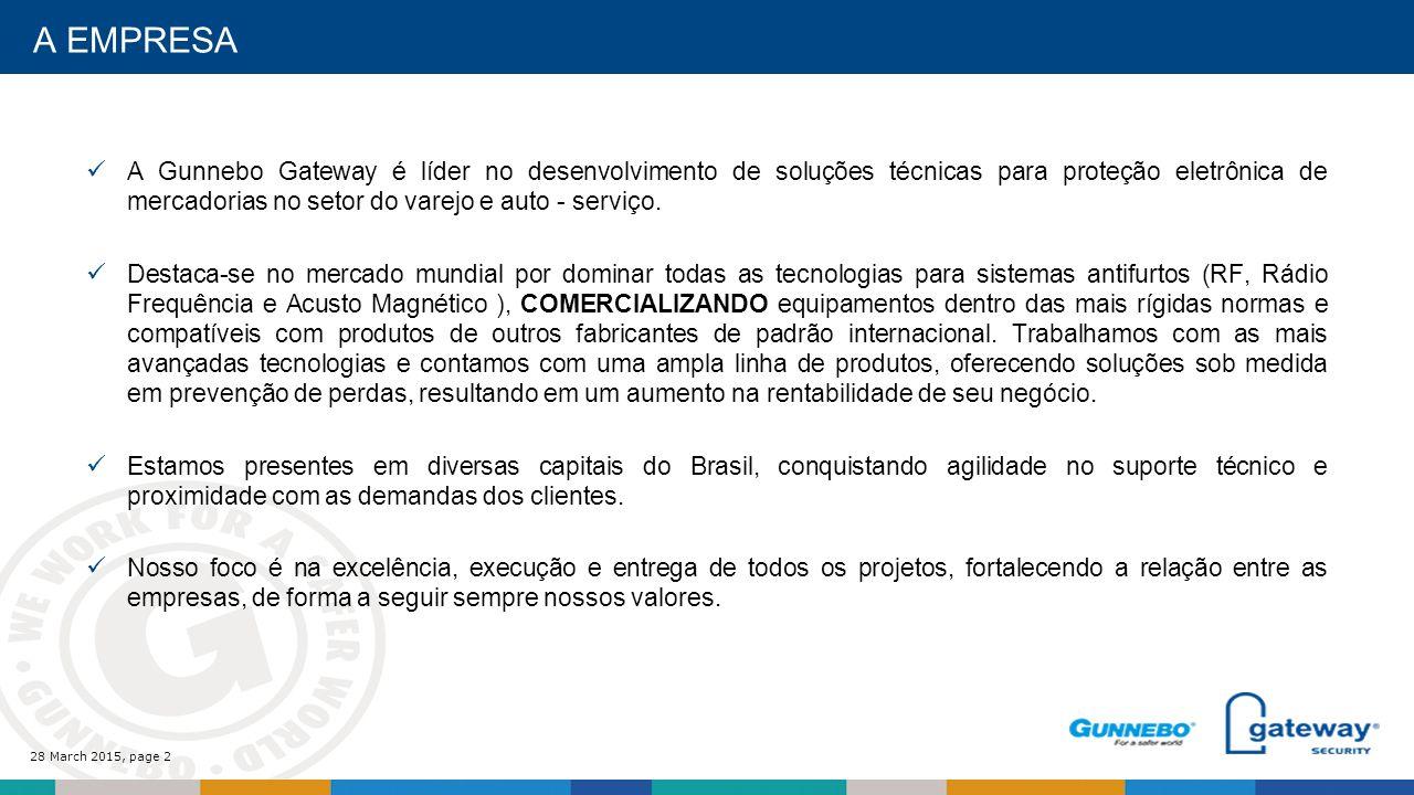 28 March 2015, page 2 A EMPRESA A Gunnebo Gateway é líder no desenvolvimento de soluções técnicas para proteção eletrônica de mercadorias no setor do varejo e auto - serviço.