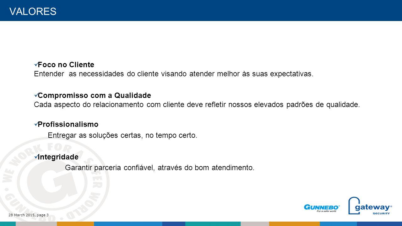 28 March 2015, page 3 VALORES Foco no Cliente Entender as necessidades do cliente visando atender melhor às suas expectativas.