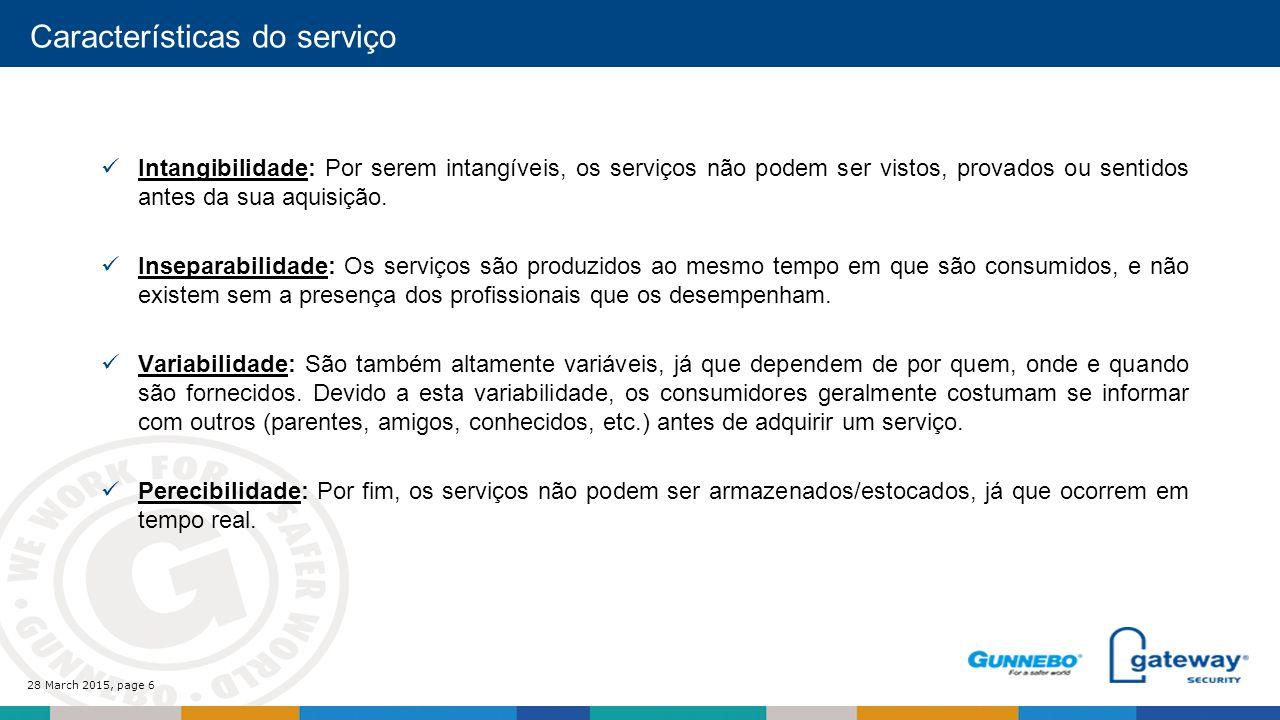 28 March 2015, page 6 Características do serviço Intangibilidade: Por serem intangíveis, os serviços não podem ser vistos, provados ou sentidos antes da sua aquisição.