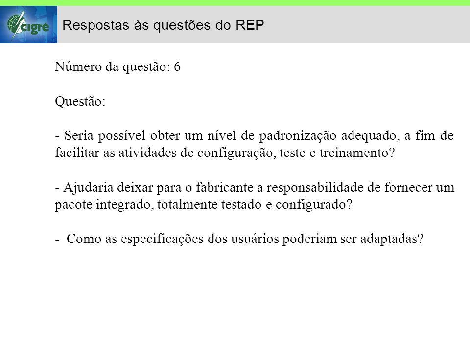 Respostas às questões do REP Número da questão: 6 Questão: - Seria possível obter um nível de padronização adequado, a fim de facilitar as atividades de configuração, teste e treinamento.