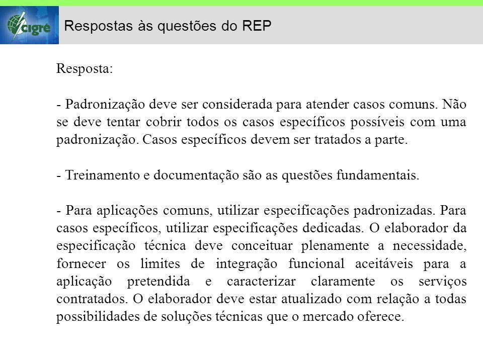 Respostas às questões do REP Resposta: - Padronização deve ser considerada para atender casos comuns.
