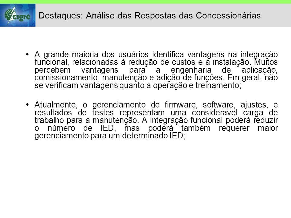 Destaques: Análise das Respostas das Concessionárias  A grande maioria dos usuários identifica vantagens na integração funcional, relacionadas à redução de custos e à instalação.