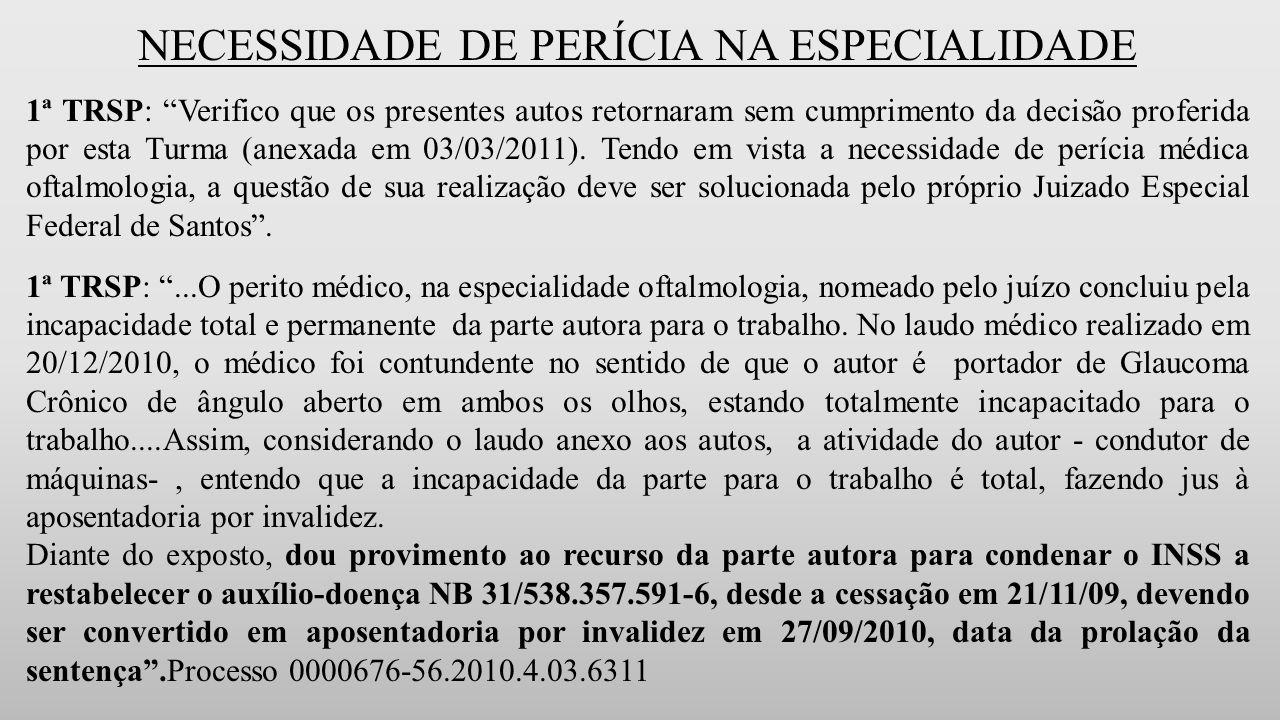 NECESSIDADE DE PERÍCIA NA ESPECIALIDADE 1ª TRSP: Verifico que os presentes autos retornaram sem cumprimento da decisão proferida por esta Turma (anexada em 03/03/2011).