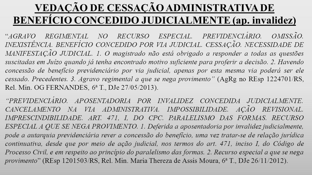 VEDAÇÃO DE CESSAÇÃO ADMINISTRATIVA DE BENEFÍCIO CONCEDIDO JUDICIALMENTE (ap.