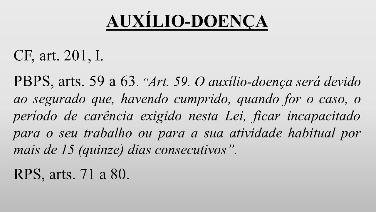AUXÍLIO-DOENÇA CF, art.201, I. PBPS, arts. 59 a 63.