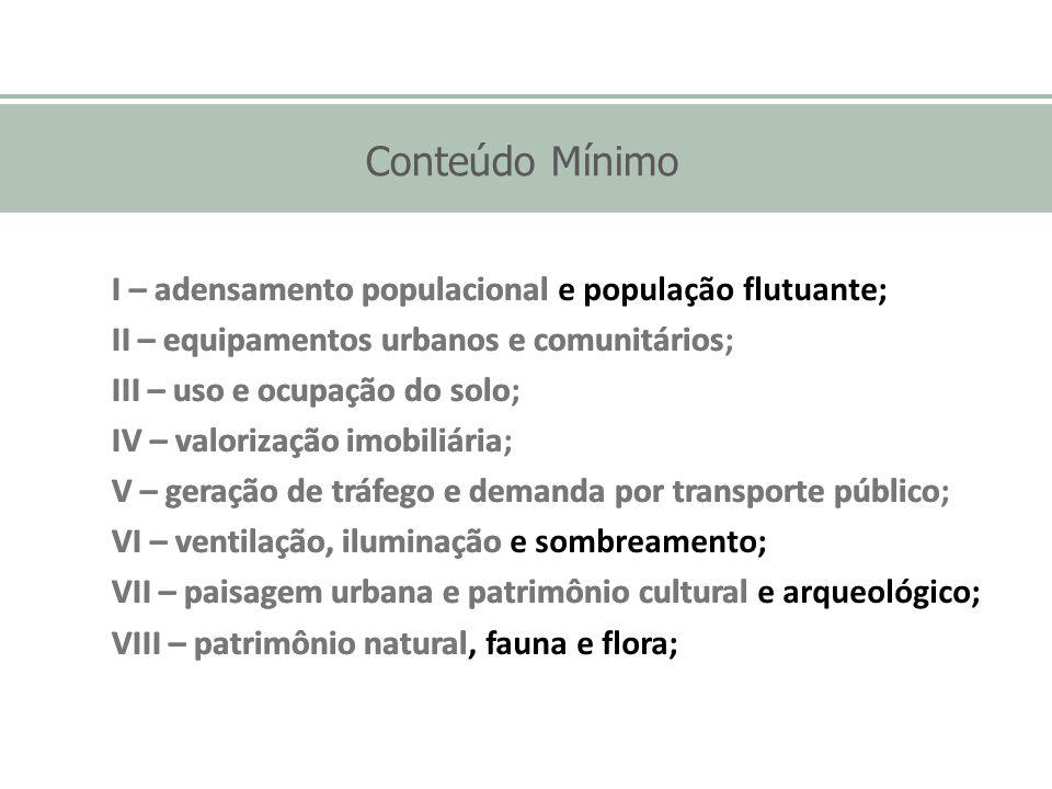 Conteúdo Mínimo I – adensamento populacional II – equipamentos urbanos e comunitários III – uso e ocupação do solo IV – valorização imobiliária V – ge