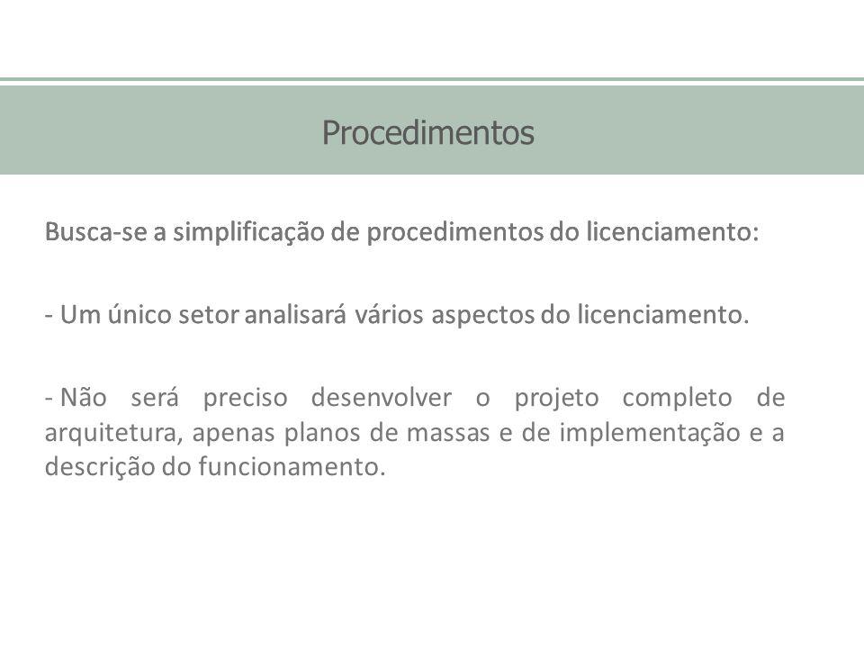 Procedimentos Busca-se a simplificação de procedimentos do licenciamento: - Um único setor analisará vários aspectos do licenciamento. Busca-se a simp