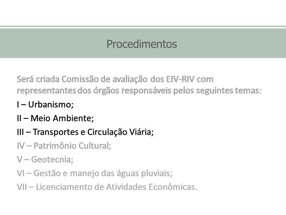 Procedimentos Será criada Comissão de avaliação dos EIV-RIV com representantes dos órgãos responsáveis pelos seguintes temas: I – Urbanismo; Será cria