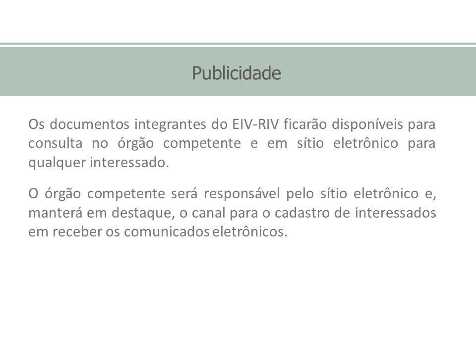 Publicidade Os documentos integrantes do EIV-RIV ficarão disponíveis para consulta no órgão competente e em sítio eletrônico para qualquer interessado