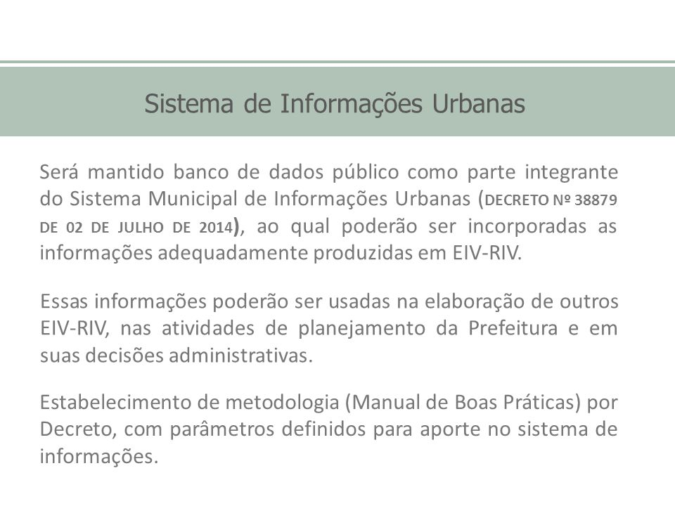 Será mantido banco de dados público como parte integrante do Sistema Municipal de Informações Urbanas ( DECRETO Nº 38879 DE 02 DE JULHO DE 2014 ), ao