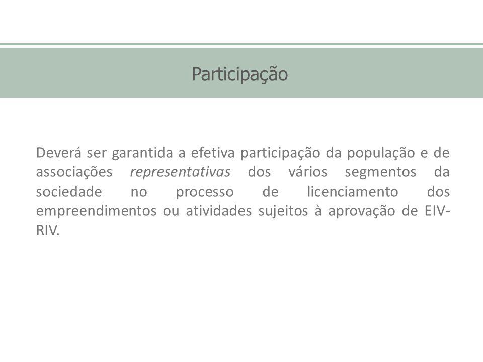 Participação Deverá ser garantida a efetiva participação da população e de associações representativas dos vários segmentos da sociedade no processo d