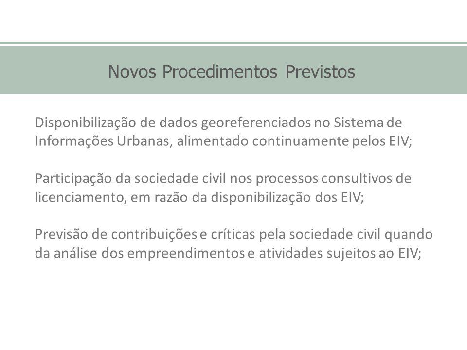 Novos Procedimentos Previstos Disponibilização de dados georeferenciados no Sistema de Informações Urbanas, alimentado continuamente pelos EIV; Partic