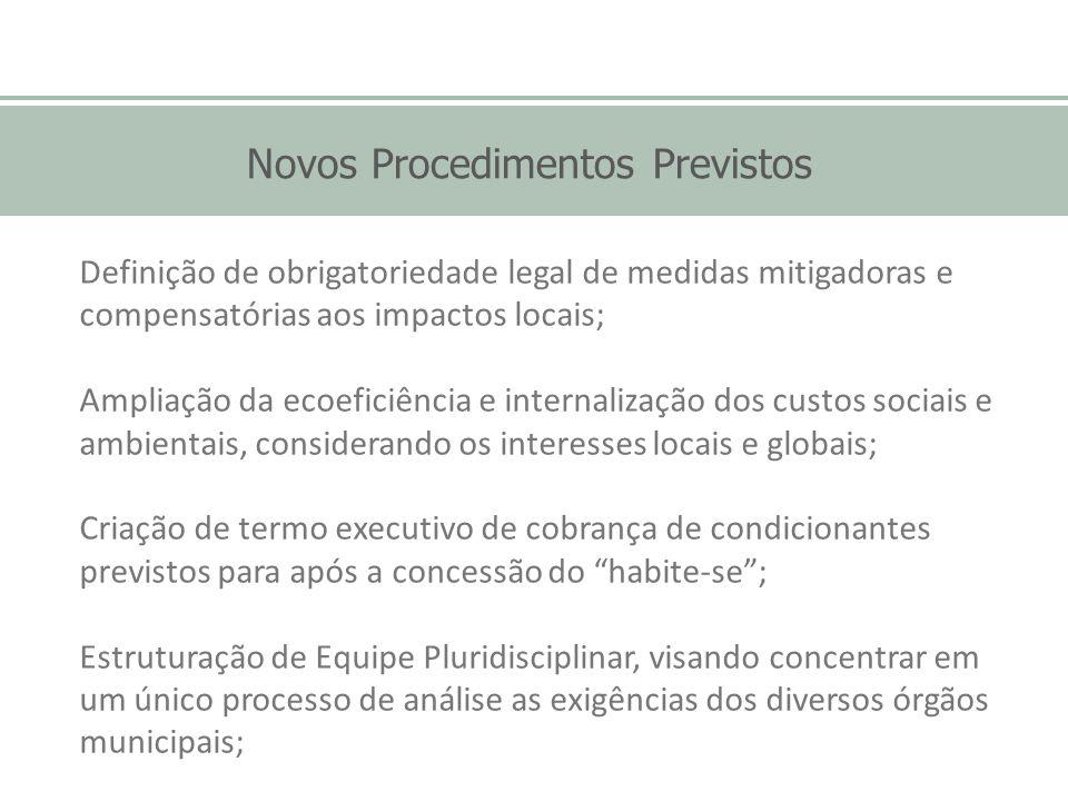 Novos Procedimentos Previstos Definição de obrigatoriedade legal de medidas mitigadoras e compensatórias aos impactos locais; Ampliação da ecoeficiênc