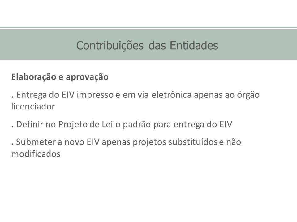 Contribuições das Entidades Elaboração e aprovação. Entrega do EIV impresso e em via eletrônica apenas ao órgão licenciador. Definir no Projeto de Lei