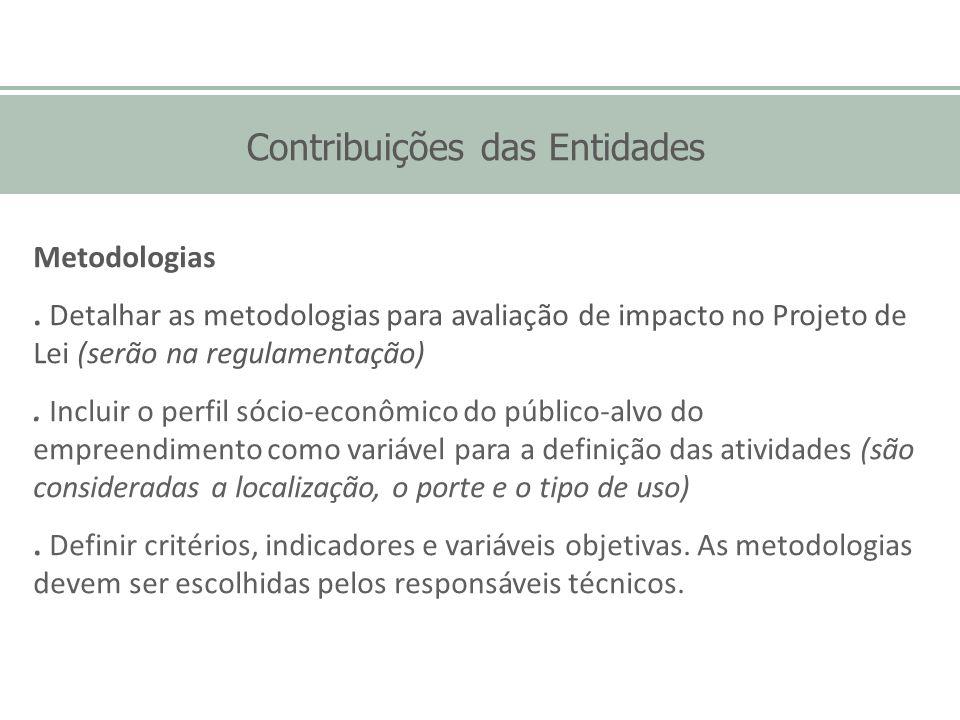 Contribuições das Entidades Metodologias. Detalhar as metodologias para avaliação de impacto no Projeto de Lei (serão na regulamentação). Incluir o pe