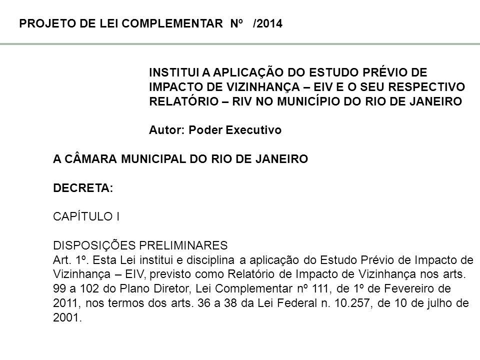 INSTITUI A APLICAÇÃO DO ESTUDO PRÉVIO DE IMPACTO DE VIZINHANÇA – EIV E O SEU RESPECTIVO RELATÓRIO – RIV NO MUNICÍPIO DO RIO DE JANEIRO Autor: Poder Ex