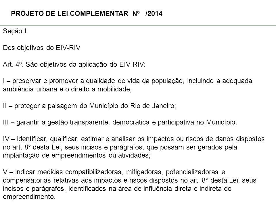 Seção I Dos objetivos do EIV-RIV Art. 4º. São objetivos da aplicação do EIV-RIV: I – preservar e promover a qualidade de vida da população, incluindo