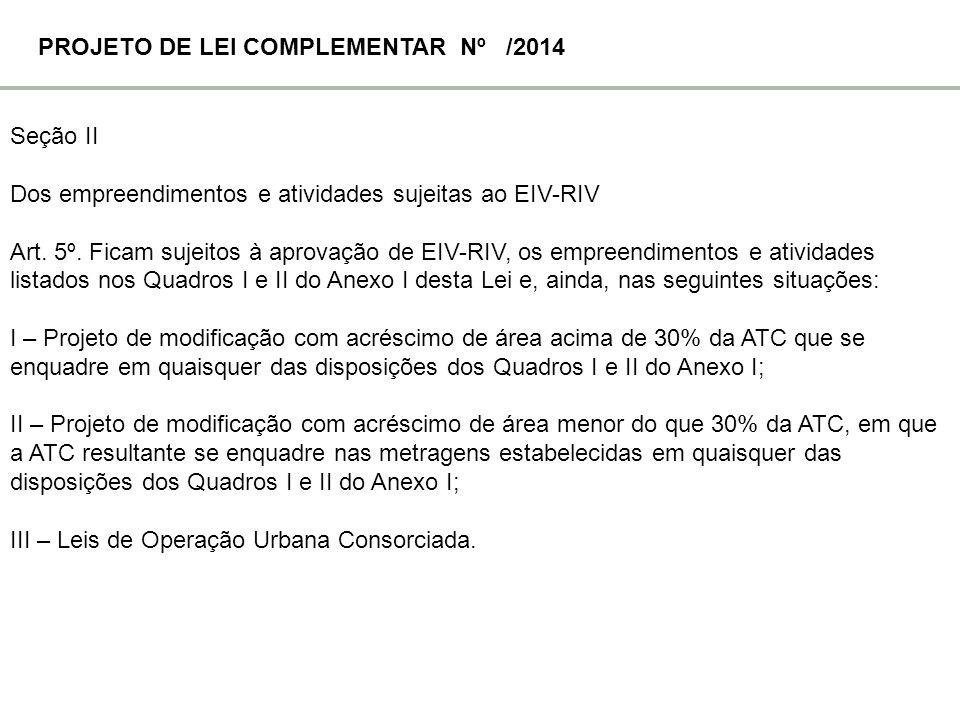 Seção II Dos empreendimentos e atividades sujeitas ao EIV-RIV Art. 5º. Ficam sujeitos à aprovação de EIV-RIV, os empreendimentos e atividades listados