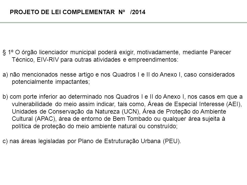 § 1º O órgão licenciador municipal poderá exigir, motivadamente, mediante Parecer Técnico, EIV-RIV para outras atividades e empreendimentos: a) não me