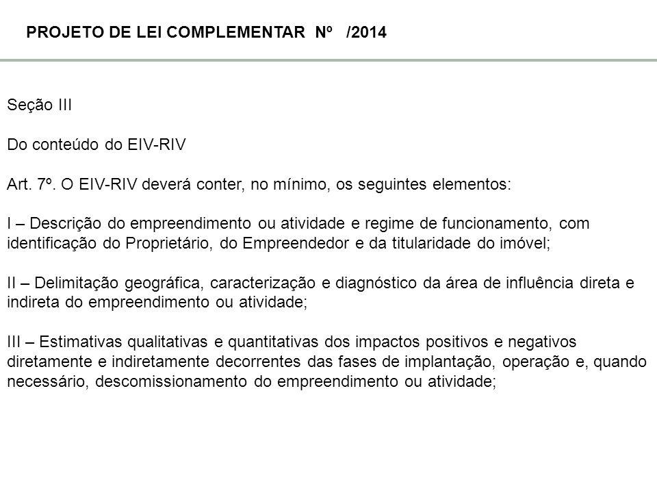Seção III Do conteúdo do EIV-RIV Art. 7º. O EIV-RIV deverá conter, no mínimo, os seguintes elementos: I – Descrição do empreendimento ou atividade e r