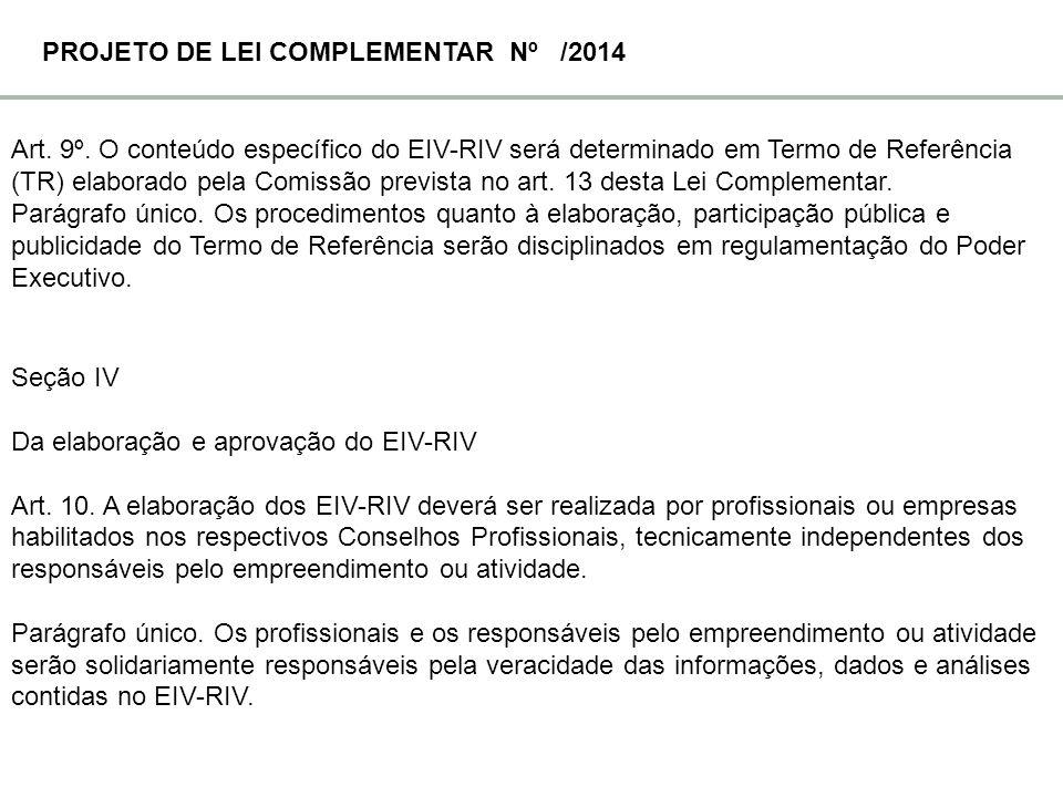 Art. 9º. O conteúdo específico do EIV-RIV será determinado em Termo de Referência (TR) elaborado pela Comissão prevista no art. 13 desta Lei Complemen