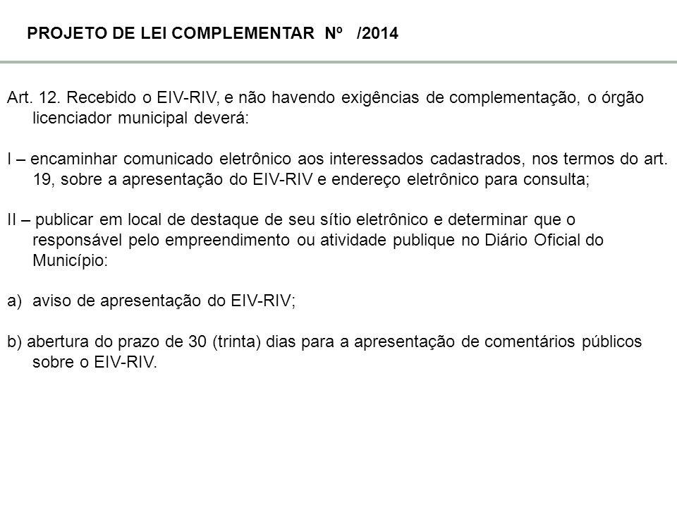 Art. 12. Recebido o EIV-RIV, e não havendo exigências de complementação, o órgão licenciador municipal deverá: I – encaminhar comunicado eletrônico ao