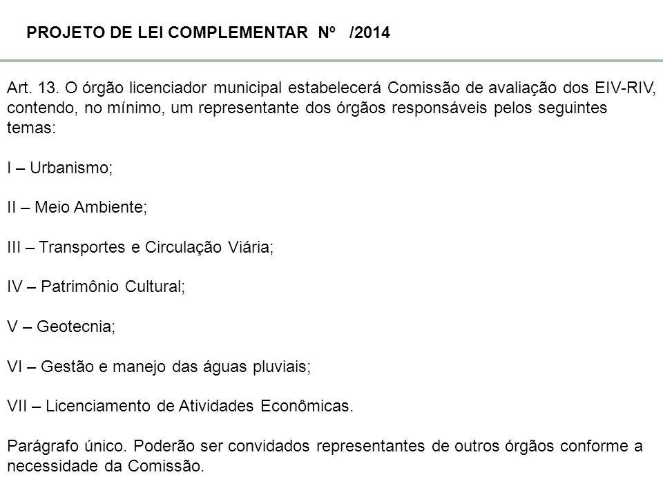 Art. 13. O órgão licenciador municipal estabelecerá Comissão de avaliação dos EIV-RIV, contendo, no mínimo, um representante dos órgãos responsáveis p