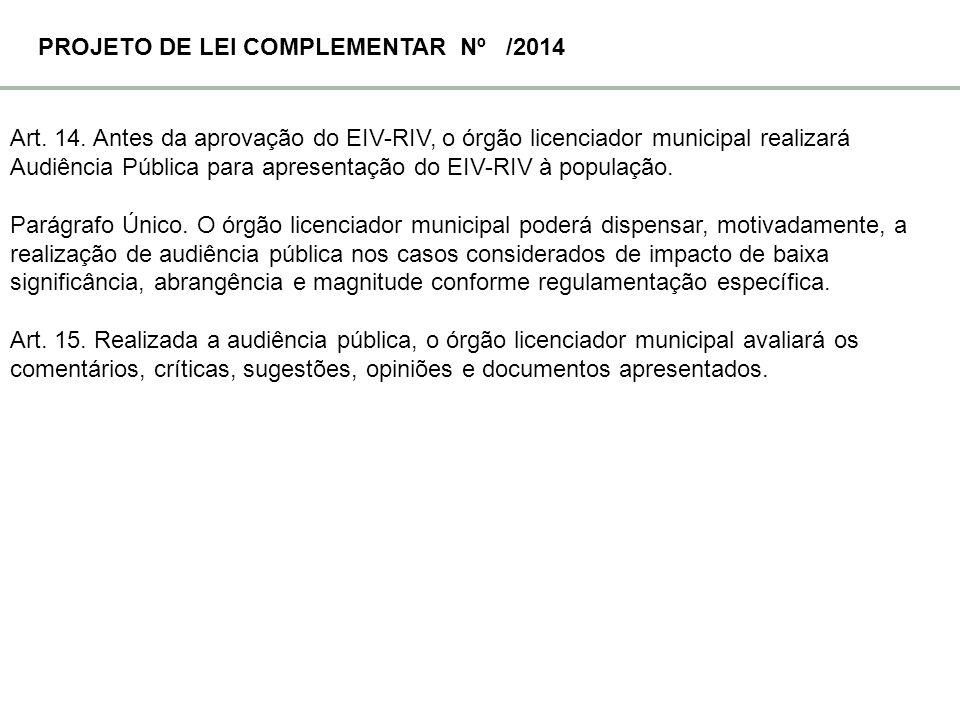 Art. 14. Antes da aprovação do EIV-RIV, o órgão licenciador municipal realizará Audiência Pública para apresentação do EIV-RIV à população. Parágrafo