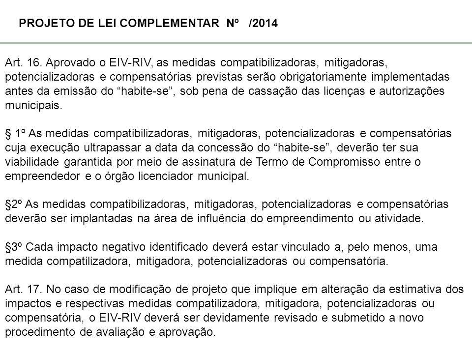 Art. 16. Aprovado o EIV-RIV, as medidas compatibilizadoras, mitigadoras, potencializadoras e compensatórias previstas serão obrigatoriamente implement