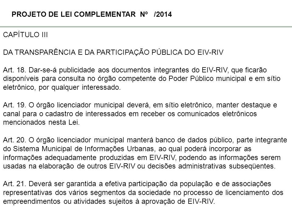 CAPÍTULO III DA TRANSPARÊNCIA E DA PARTICIPAÇÃO PÚBLICA DO EIV-RIV Art. 18. Dar-se-á publicidade aos documentos integrantes do EIV-RIV, que ficarão di
