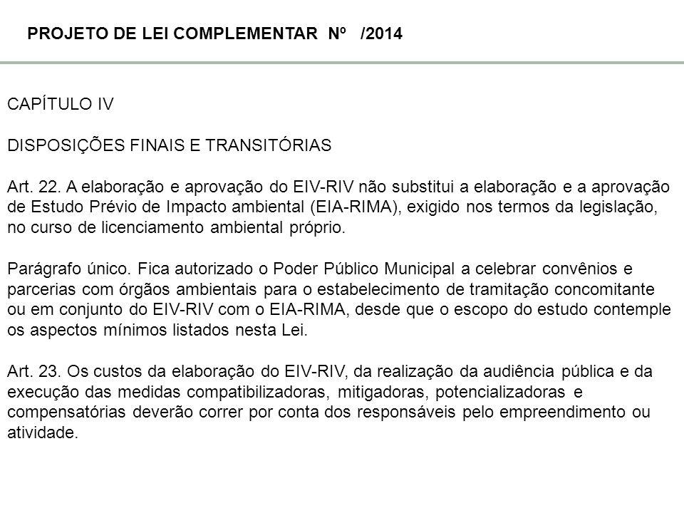 CAPÍTULO IV DISPOSIÇÕES FINAIS E TRANSITÓRIAS Art. 22. A elaboração e aprovação do EIV-RIV não substitui a elaboração e a aprovação de Estudo Prévio d
