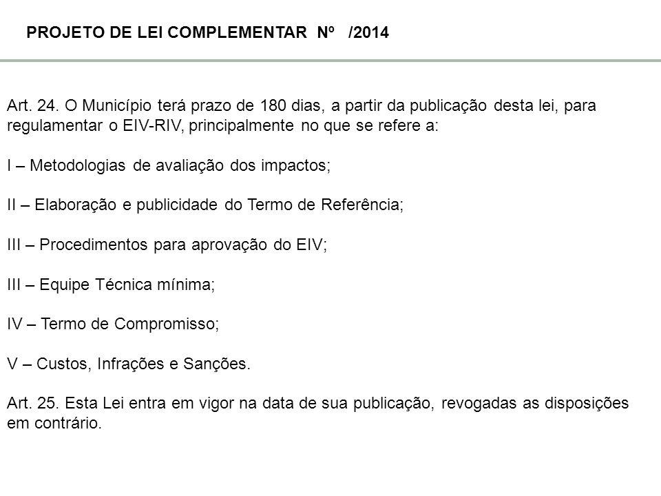 Art. 24. O Município terá prazo de 180 dias, a partir da publicação desta lei, para regulamentar o EIV-RIV, principalmente no que se refere a: I – Met