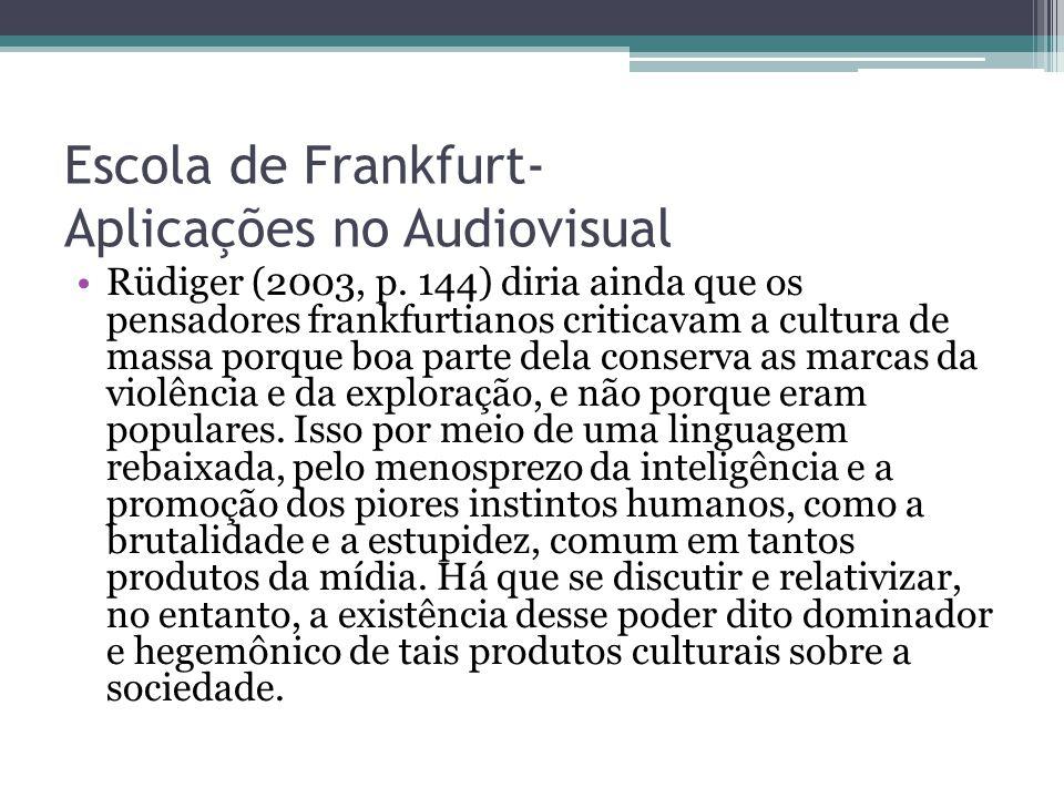 Escola de Frankfurt- Aplicações no Audiovisual Rüdiger (2003, p. 144) diria ainda que os pensadores frankfurtianos criticavam a cultura de massa porqu