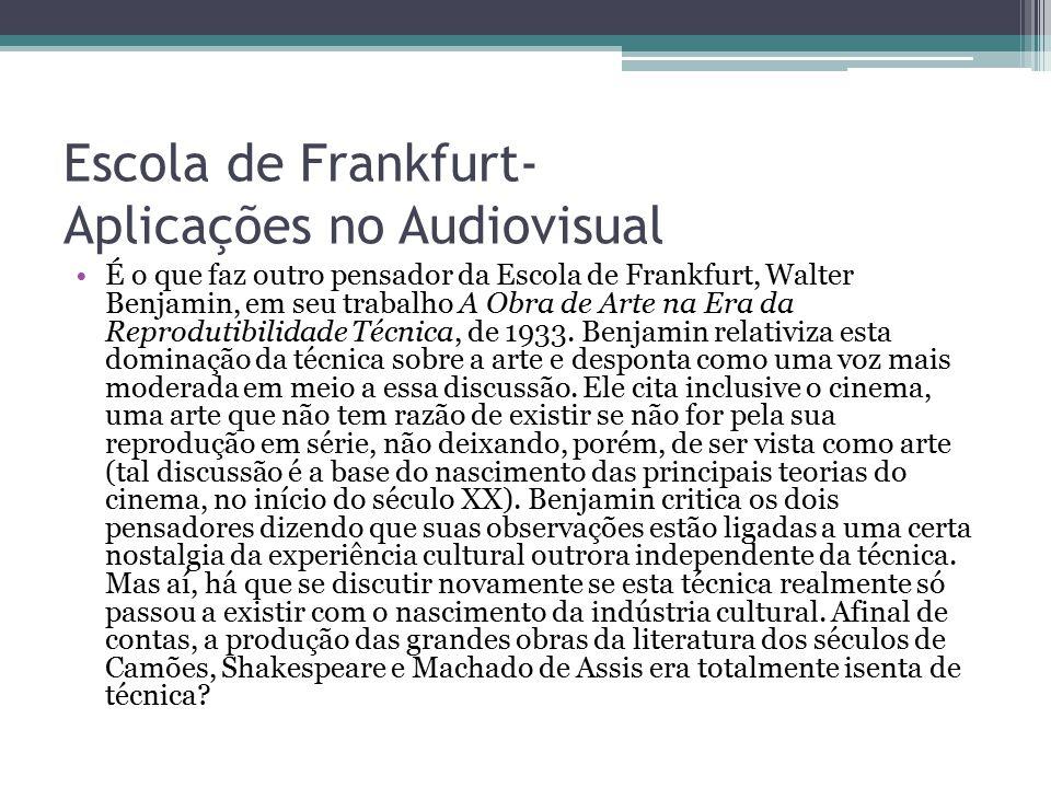 Escola de Frankfurt- Aplicações no Audiovisual É o que faz outro pensador da Escola de Frankfurt, Walter Benjamin, em seu trabalho A Obra de Arte na E