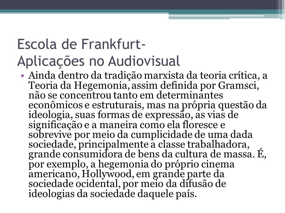 Escola de Frankfurt- Aplicações no Audiovisual Ainda dentro da tradição marxista da teoria crítica, a Teoria da Hegemonia, assim definida por Gramsci,
