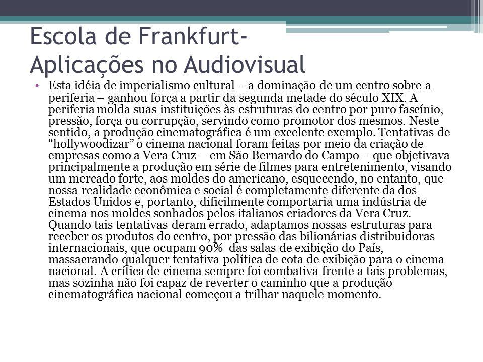 Escola de Frankfurt- Aplicações no Audiovisual Esta idéia de imperialismo cultural – a dominação de um centro sobre a periferia – ganhou força a parti