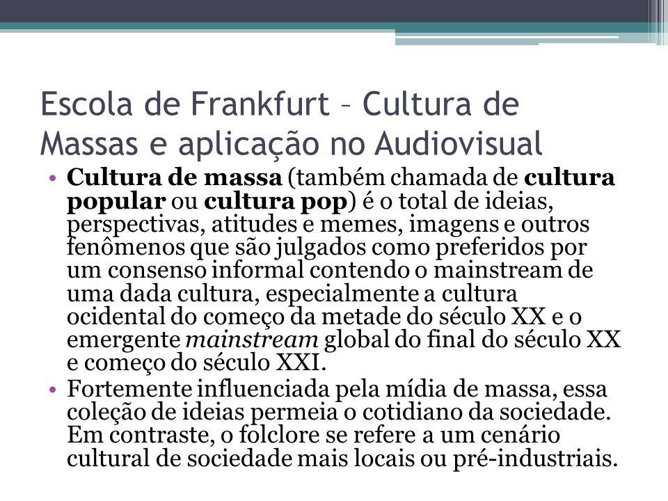 Escola de Frankfurt – Cultura de Massas e aplicação no Audiovisual Cultura de massa (também chamada de cultura popular ou cultura pop) é o total de id