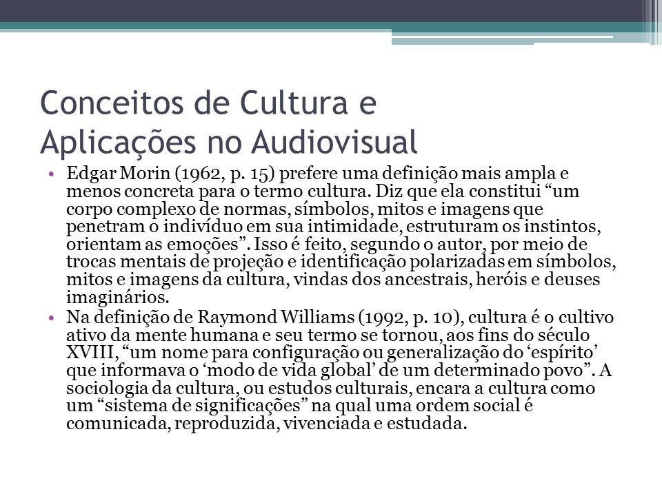 Conceitos de Cultura e Aplicações no Audiovisual Edgar Morin (1962, p. 15) prefere uma definição mais ampla e menos concreta para o termo cultura. Diz