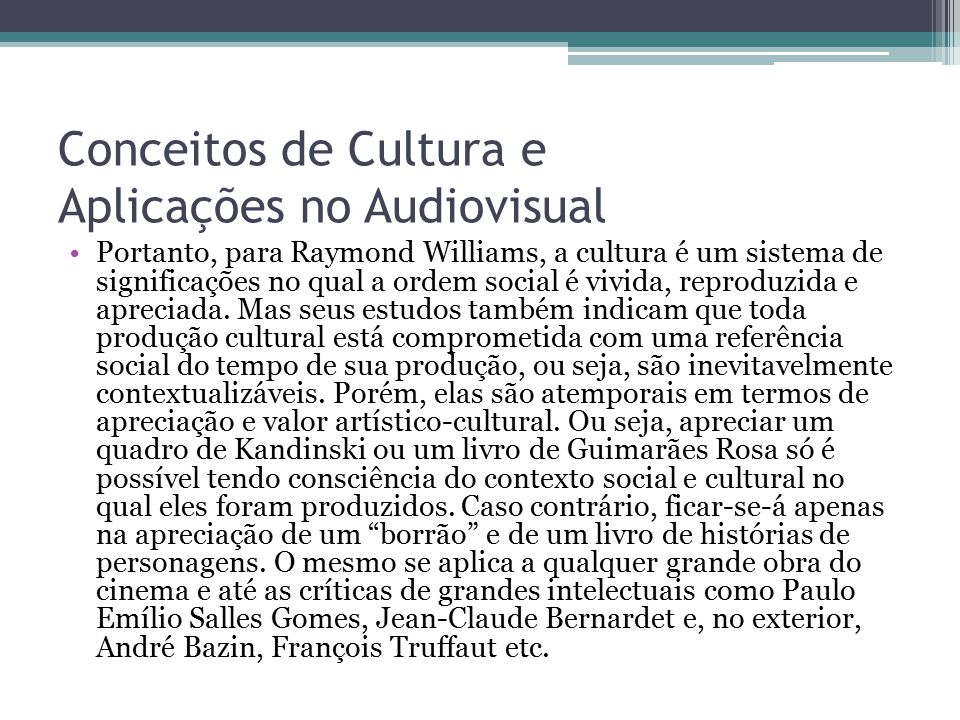Conceitos de Cultura e Aplicações no Audiovisual Portanto, para Raymond Williams, a cultura é um sistema de significações no qual a ordem social é viv