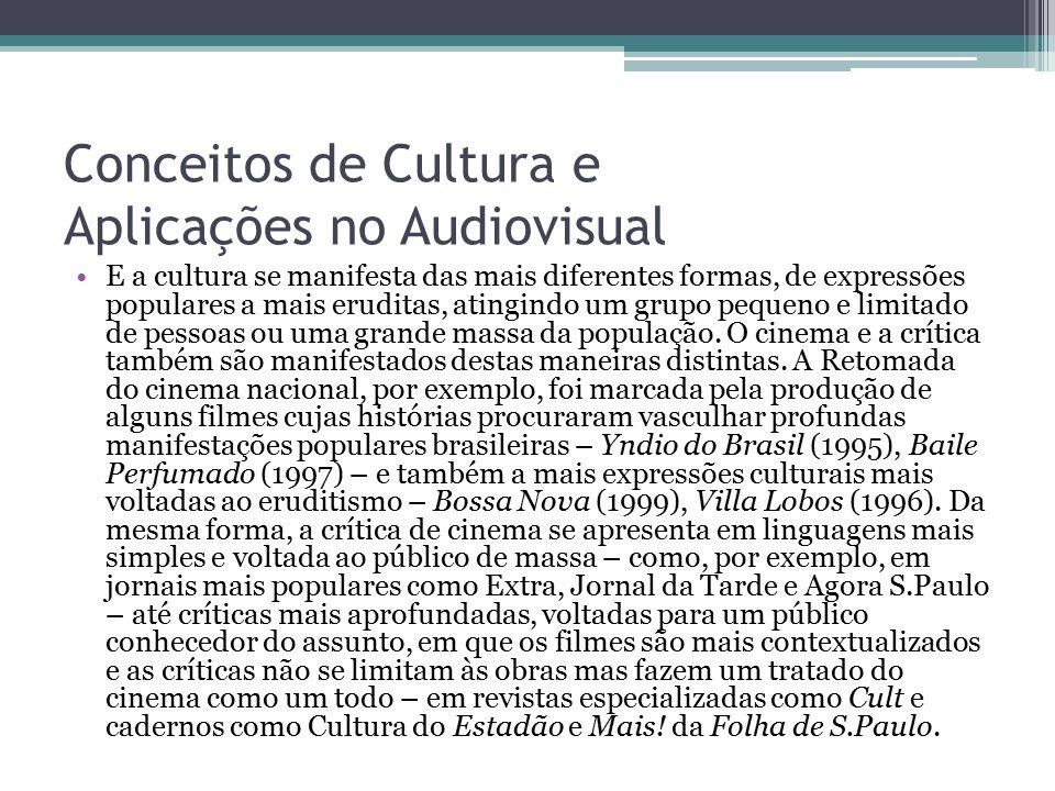 Conceitos de Cultura e Aplicações no Audiovisual E a cultura se manifesta das mais diferentes formas, de expressões populares a mais eruditas, atingin
