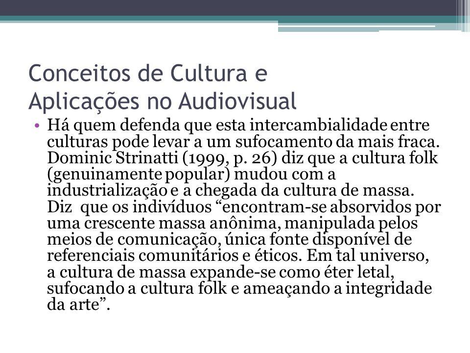 Conceitos de Cultura e Aplicações no Audiovisual Há quem defenda que esta intercambialidade entre culturas pode levar a um sufocamento da mais fraca.