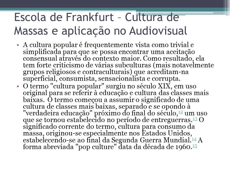 Escola de Frankfurt – Cultura de Massas e aplicação no Audiovisual A cultura popular é frequentemente vista como trivial e simplificada para que se po
