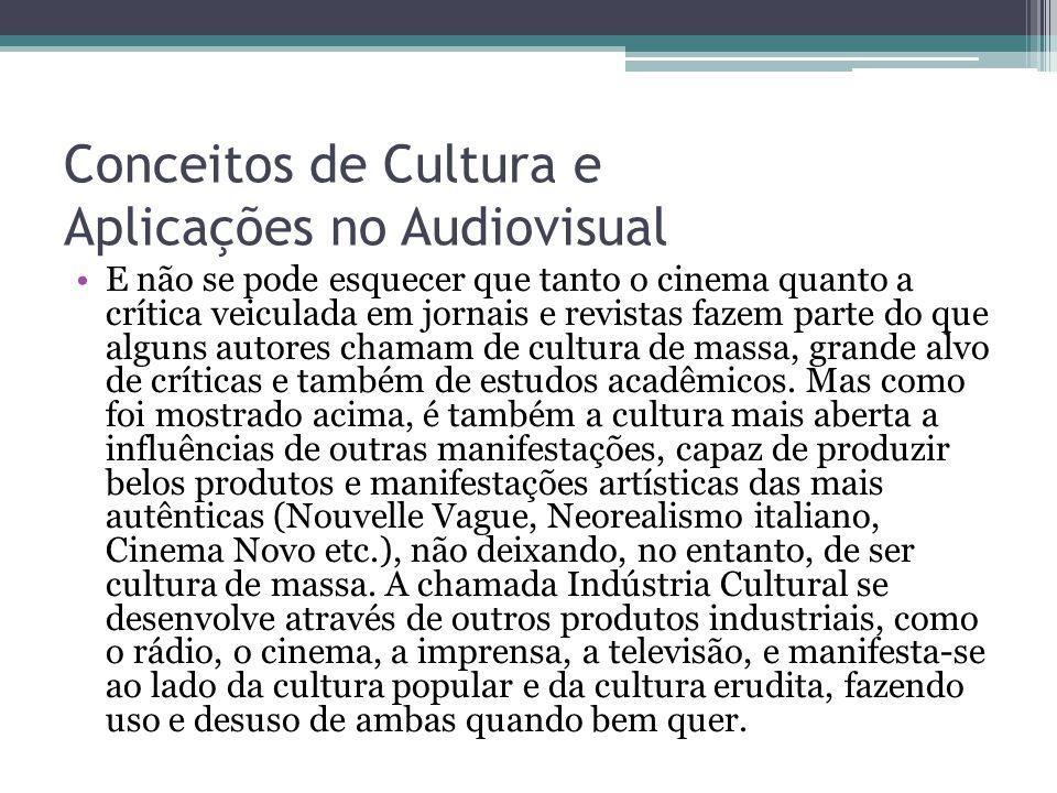 Conceitos de Cultura e Aplicações no Audiovisual E não se pode esquecer que tanto o cinema quanto a crítica veiculada em jornais e revistas fazem part