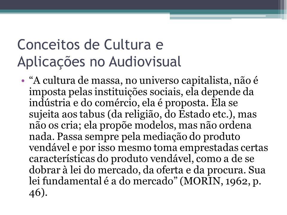"""Conceitos de Cultura e Aplicações no Audiovisual """"A cultura de massa, no universo capitalista, não é imposta pelas instituições sociais, ela depende d"""