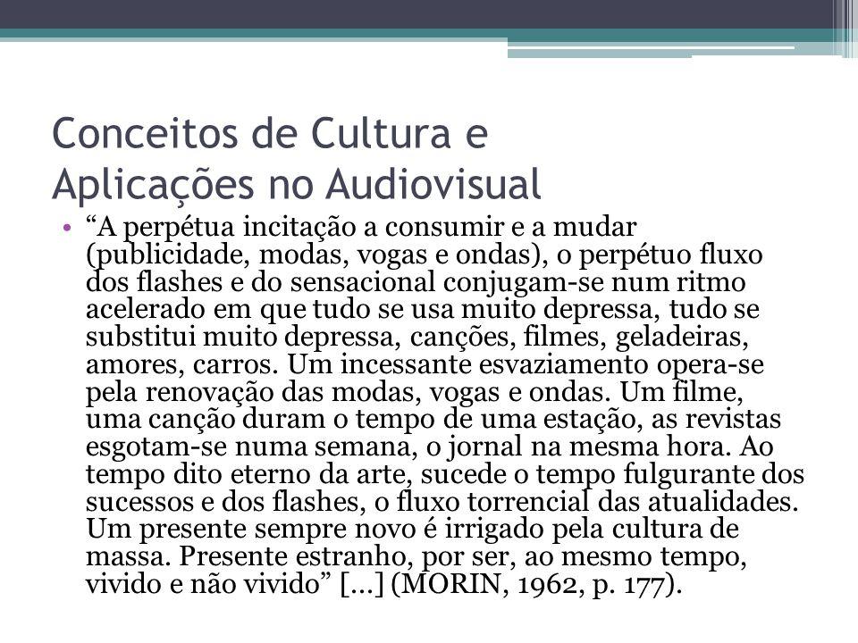 """Conceitos de Cultura e Aplicações no Audiovisual """"A perpétua incitação a consumir e a mudar (publicidade, modas, vogas e ondas), o perpétuo fluxo dos"""