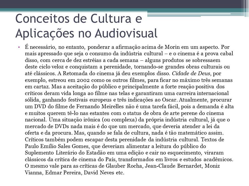 Conceitos de Cultura e Aplicações no Audiovisual É necessário, no entanto, ponderar a afirmação acima de Morin em um aspecto. Por mais apressado que s