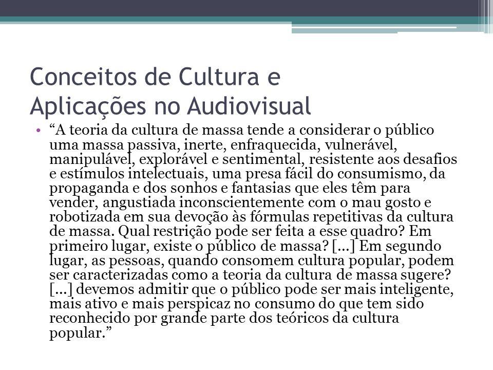 """Conceitos de Cultura e Aplicações no Audiovisual """"A teoria da cultura de massa tende a considerar o público uma massa passiva, inerte, enfraquecida, v"""