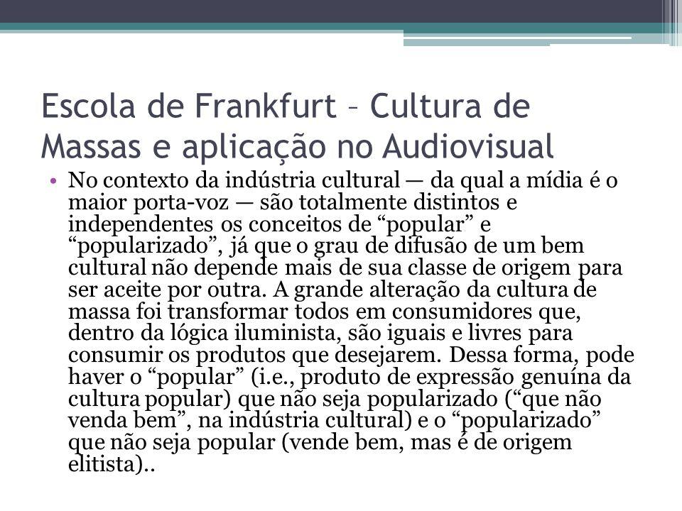 Escola de Frankfurt – Cultura de Massas e aplicação no Audiovisual No contexto da indústria cultural — da qual a mídia é o maior porta-voz — são total