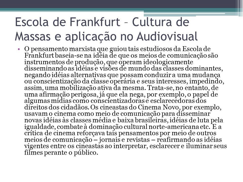 Escola de Frankfurt – Cultura de Massas e aplicação no Audiovisual O pensamento marxista que guiou tais estudiosos da Escola de Frankfurt baseia-se na