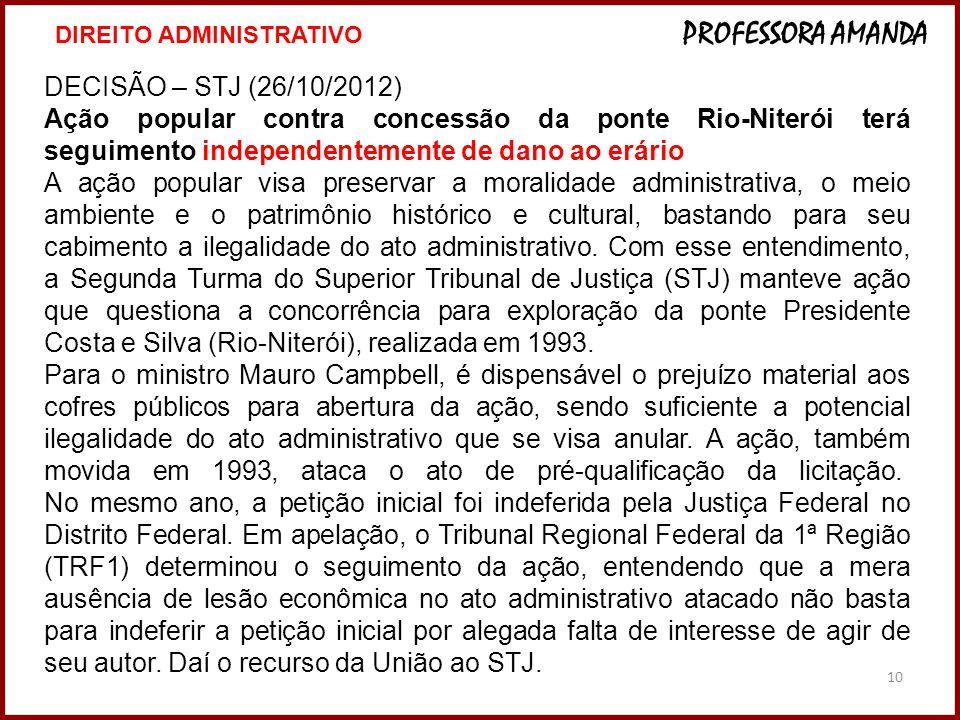 10 DECISÃO – STJ (26/10/2012) Ação popular contra concessão da ponte Rio-Niterói terá seguimento independentemente de dano ao erário A ação popular vi